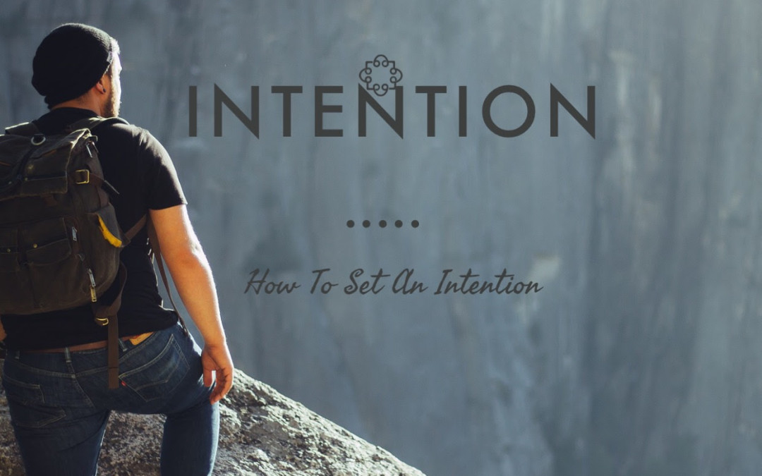 The Power of Intention: Most Don't Do It Right…Here Is How You Do It